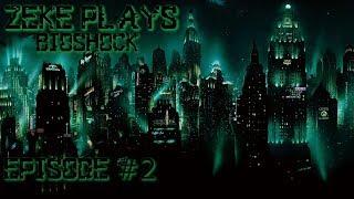 Zeke Plays: Bioshock Remastered (#2)
