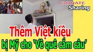Donate Sharing | Thêm Việt kiều b,ị M,ỹ ch,o 'Về quê cắm câu'