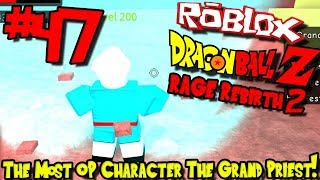 THE MOST OP CHARACTER: THE GRAND PRIEST!   Roblox: Dragon Ball Rage Rebirth 2 - Episode 47
