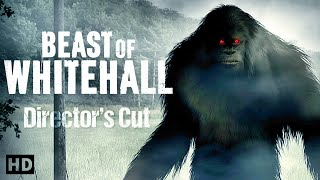 The Beast of Whitehall - DIRECTOR'S CUT (BIGFOOT SASQUATCH PARANORMAL MOVIE)