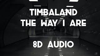 Timbaland - The Way I Are (8D AUDIO) 360° / ft. Keri Hilson, D.O.E., Sebastian