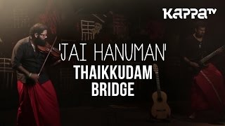 Jai Hanuman | Navarasam - Thaikkudam Bridge - Live Sessions - Kappa TV