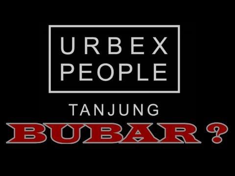 Urbex people tanjung BUBAR ?