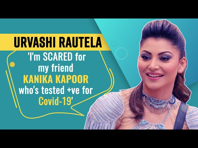Urvashi Rautela says that she's really SCARED for her friend, Kanika Kapoor Tests Positive