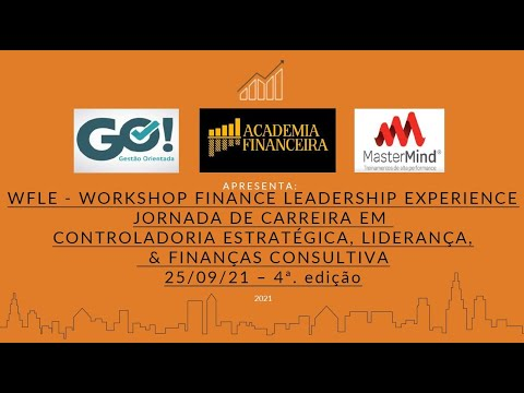 WFLE - WORKSHOP FINANCE LEADERSHIP EXPERIENCE – JORNADA DE CARREIRA – 4ª EDIÇÃO