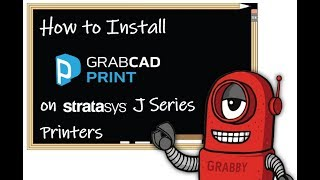 How to Install GrabCAD Print on Your Stratasys J Series Printers
