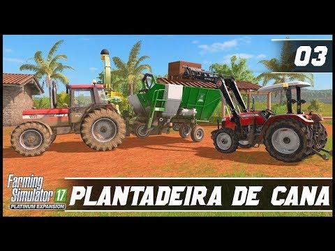 ENCHENDO A PLANTADEIRA DE CANA DE AÇÚCAR! FARMING SIMULATOR 17 PLATINUM EDITION #03 | PT-BR |
