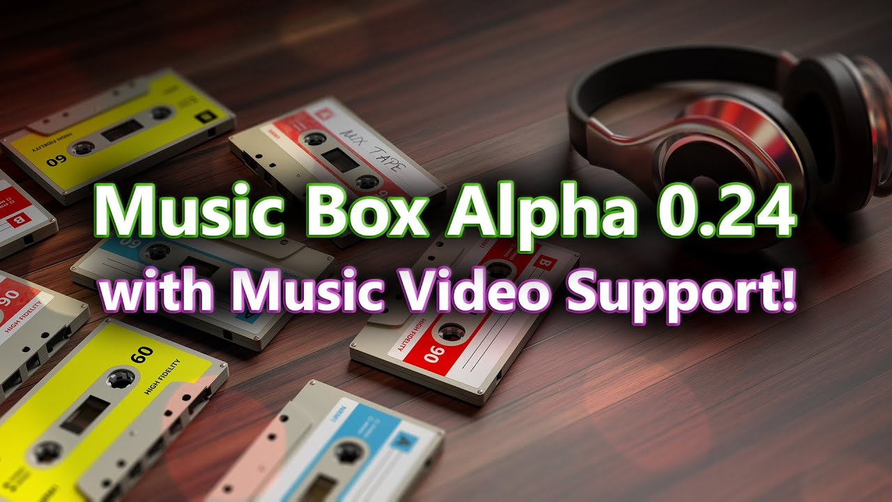 Music Box Alpha 0.24 with Music Video Support