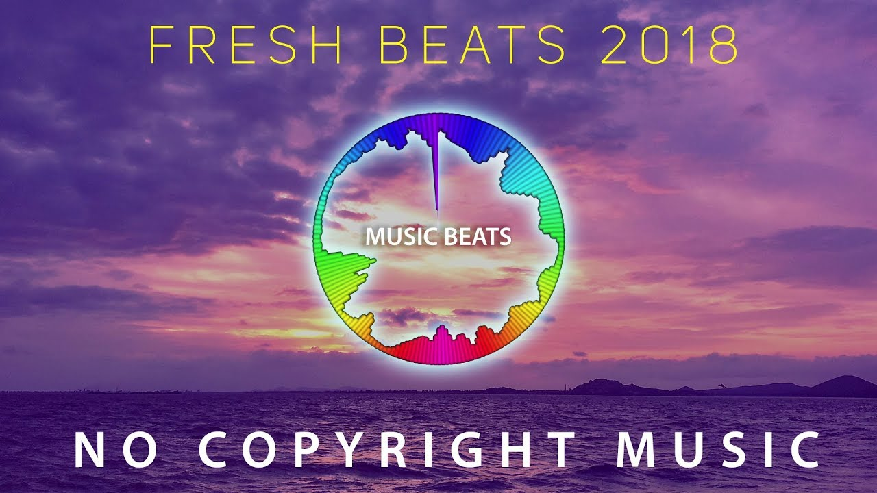 Fresh Beats 2018 No Copyright Music Library Youtube