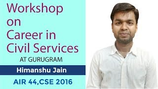 Workshop on Career in Civil Services at Gurugram   Part 3   talk by Himanshu Jain, Rank 44, CSE 2016