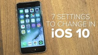 iOS 10: 7 settings to change when you upgrade (How To)