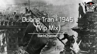 Duong Tran 1945 Vip Mix.mp3