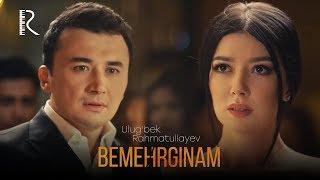 Ulug'bek Rahmatullayev - Bemehrginam | Улугбек Рахматуллаев - Бемехргинам