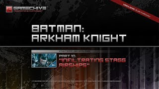 Batman: Arkham Knight (PS4) Gamechive (City of Fear, Pt 10: Infiltrating Stagg Airships) [NS+]