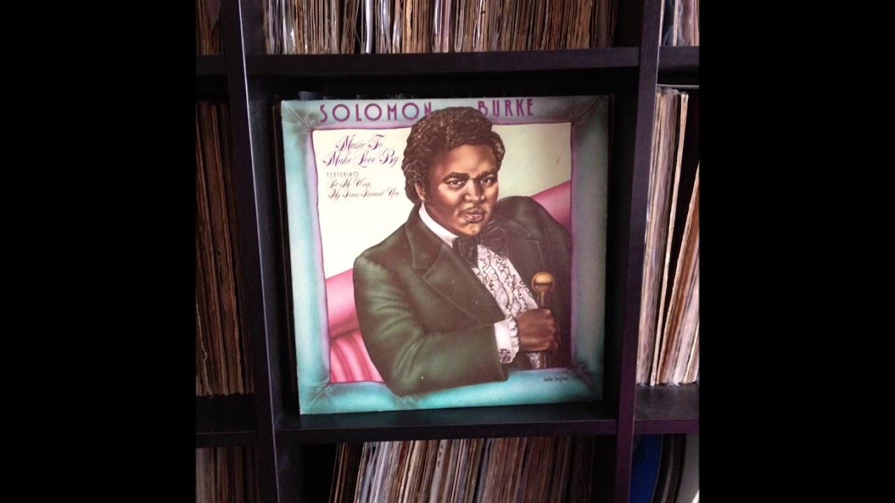 Solomon Burke Music To Make Love By Part 2 Youtube