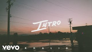 Khalid - Intro (Official Audio)