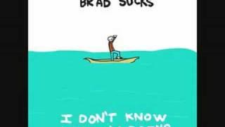 Brad Sucks - Making Me Nervous