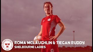 INTERVIEW | Roma McLaughlin & Tiegan Ruddy on Shelbourne Ladies Champions League qualifiers