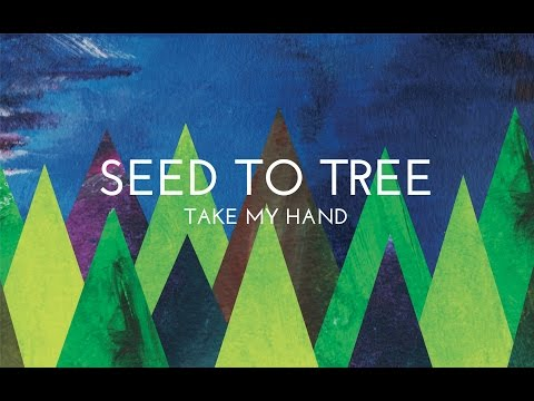 Take My Hand (lyric video) -  Seed to Tree