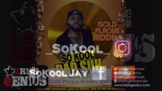 So Kool - Bad Suh [Gold Plaque Riddim] March 2017