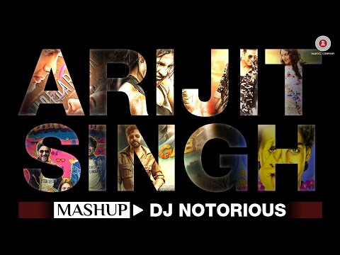 The Arijit Singh Mashup - DJ Notorious | Bollywood Mashup