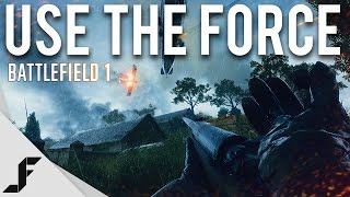 USE THE FORCE - Battlefield 1