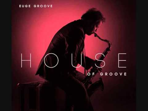Euge groove house of groove youtube for Groove house music