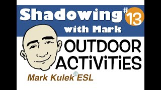 Outdoor Activities - shadowing with Mark Kulek | English Speaking Practice - ESL