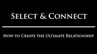 Sélectionnez & Connect: Comment faire pour Créer le nec plus ultra de la Relation
