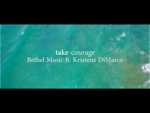 Take Courage (Lyrics video)  - Bethel Music ft  Kristene DiMarco