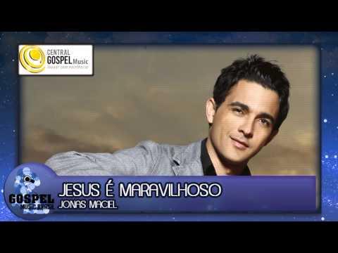 Jonas Maciel - Jesus é maravilhoso