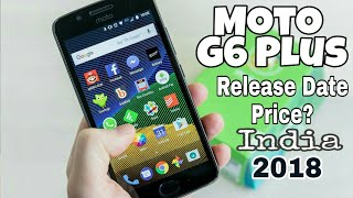 Moto G6 Plus First Impression! Release Date, features, price India??