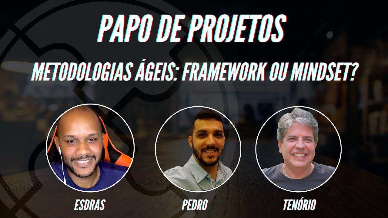 [Papo de Projetos #002] Metodologias Ágeis: Framework ou Mindset?