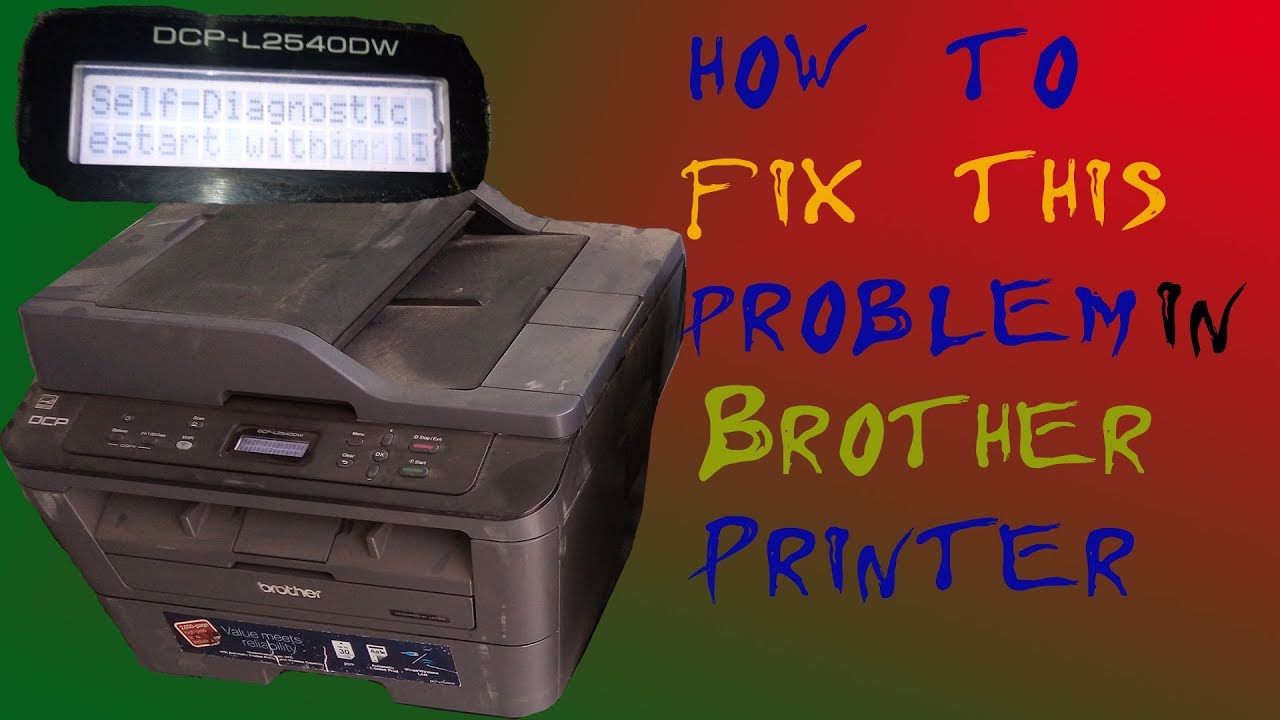 Brother DCP-L2540 DW Self diagnostic restart within 15 min problem solving