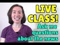 LIVE CLASS: Ask me questions about words in the news!