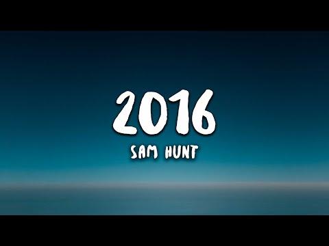Sam Hunt - 2016 (Lyrics)