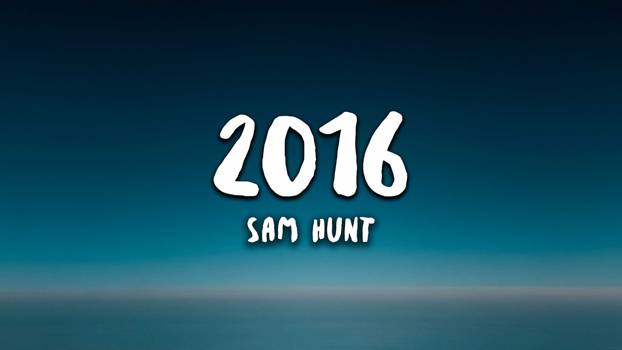 Download Sam Hunt - 2016 (Lyrics)