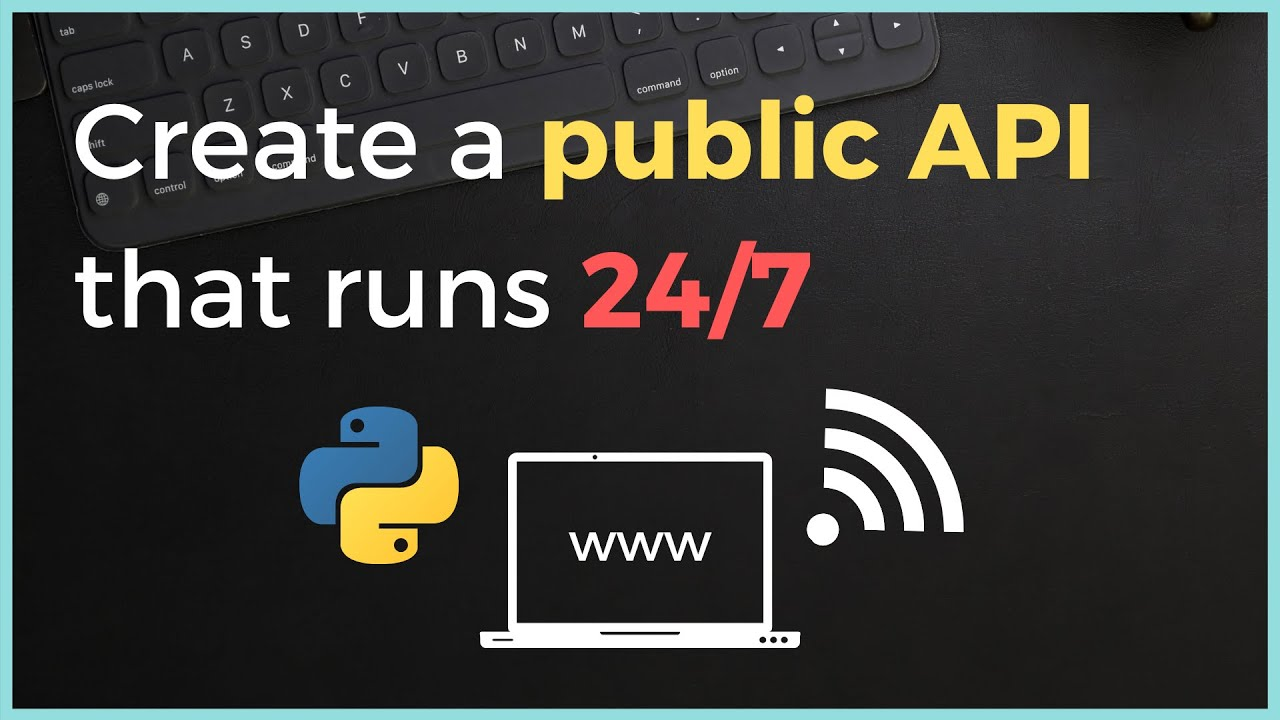 How to create a public API / Server that runs 24/7 on PythonAnywhere for FREE