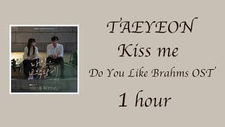 Download lagu [1 hour] Taeyeon-Kiss Me-Do you like Brahms OST