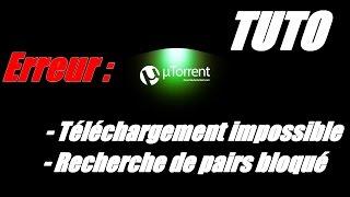 [TUTO] µTorrent : Erreur clients et téléchargement impossible