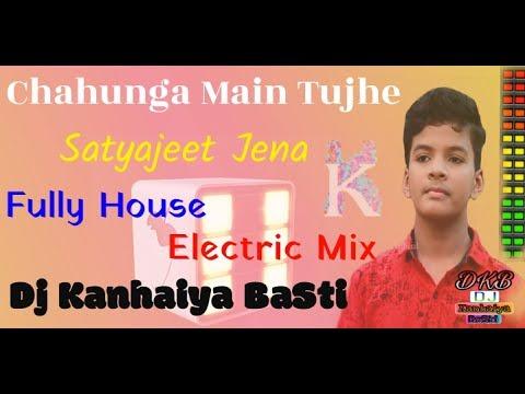 Chahunga Main Tujhe Satyajeet Jena Fully House Electric Mix Dj Kanhaiya BaSti HD