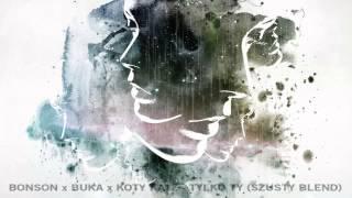 Bonson x Buka x Koty Katz - Tylko Ty (SzUsty Blend)