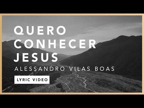 quero-conhecer-jesus-(lyric)---alessandro-vilas-boas-//-o-fogo-nunca-dorme-(ep)