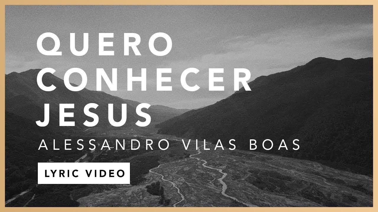 Quero Conhecer Jesus (Lyric) - Alessandro Vilas Boas // O Fogo Nunca Dorme (EP)