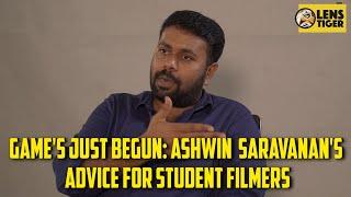 Game's Just Begun: Ashwin Saravanan's advice for Student Filmers