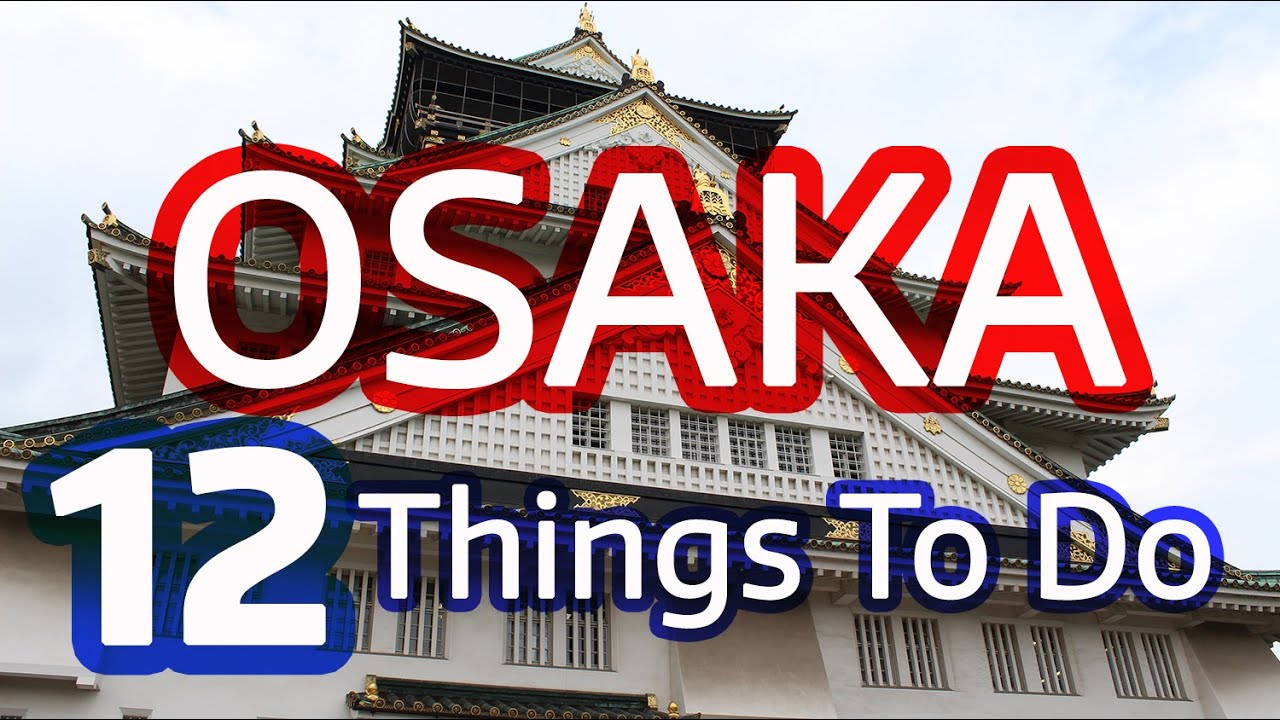 12 Things To Do In Osaka Japan Must See Attractions