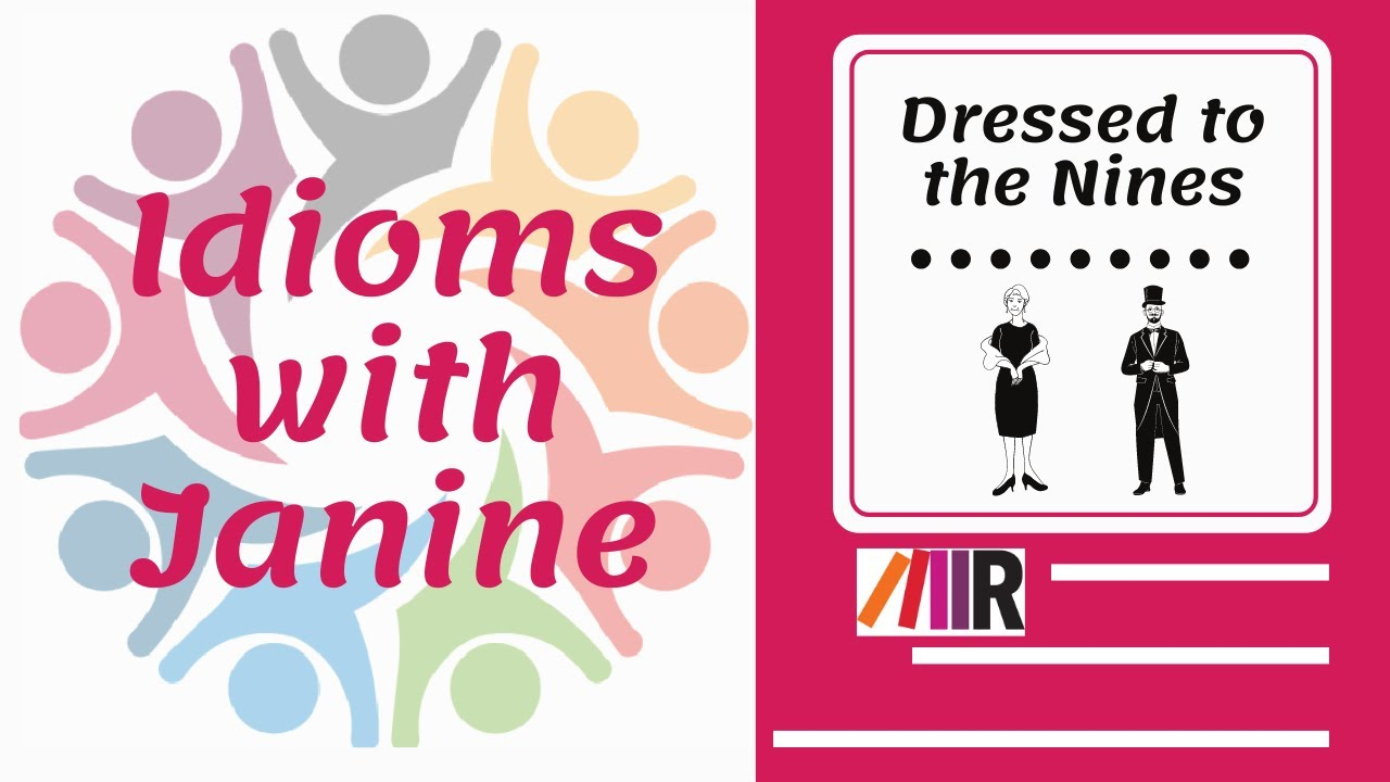 Idioms with Janine: Dressed to the Nines