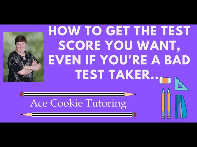 Tutoring: How to get the test score you want, even if you're a bad test taker....