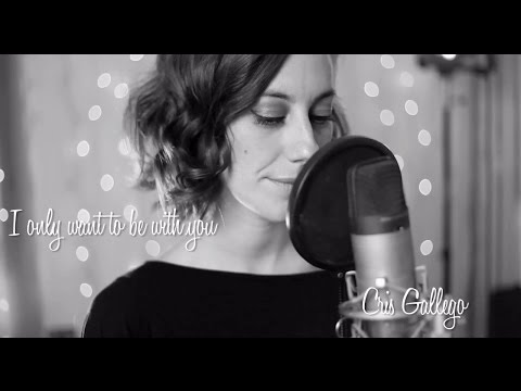 CRISTINA GALLEGO - I only want to be with you  (Acoustic Cover)