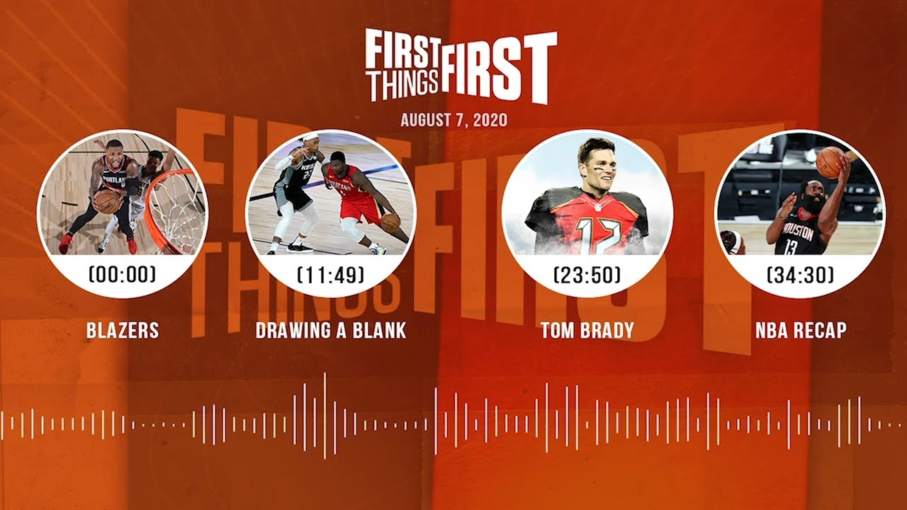 Blazers, Drawing A Blank, Tom Brady, NBA (8.7.20) | FIRST THINGS FIRST Audio Podcast